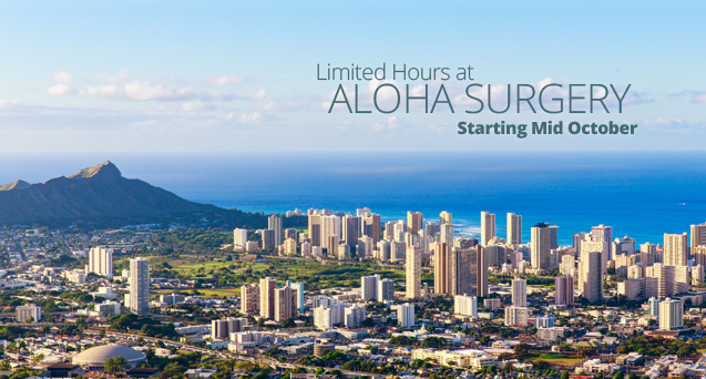 Limited Hours at Aloha Surgery Starting Mid October