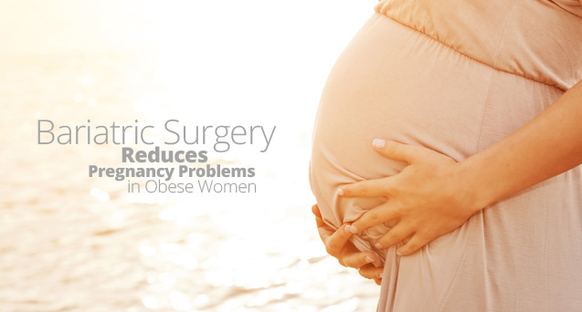 Bariatric Surgery Reduces Pregnancy Problems in Obese Women