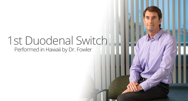 Dr. Fowler Performs the 1st Duodenal Switch in Hawaii